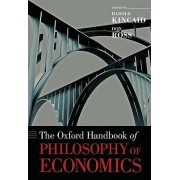 The Oxford Handbook of Philosophy of Economics by Harold Kincaid
