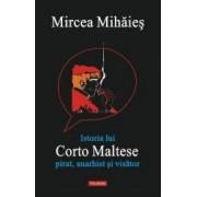 Istoria lui Corto Maltese Pirat Anarhist si visator - Mircea Mihaies