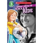 Scholastic Reader Level 3: When I Grow Up: Sally Ride by Annmarie Anderson