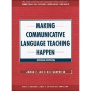 Making Communicative Language Teaching Happen by James F. Lee