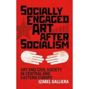 Socially Engaged Art After Socialism by Izabel Galliera