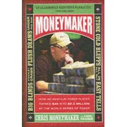 Moneymaker: How An Amateur Poker Player Turned $40 Into $2.5 Million At The World Series Of Poker by Chris Moneymaker