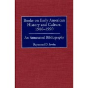 Books on Early American History and Culture, 1986-1990 by Raymond D. Irwin
