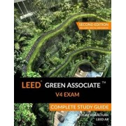 Leed Green Associate V4 Exam Complete Study Guide (Second Edition) by A Togay Koralturk