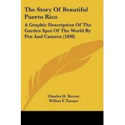 The Story of Beautiful Puerto Rico by Charles H Rector
