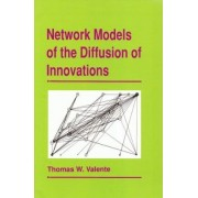 Network Models of the Diffusion of Innovations by Thomas W. Valente