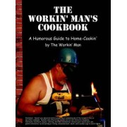 The Workin' Man's Cookbook by The Workin' Man