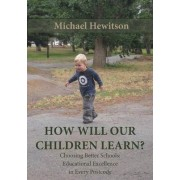 How Will Our Children Learn? Choosing Better Schools by Michael Hewitson