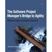 The Software Project Manager's Bridge to Agility by Michele Sliger