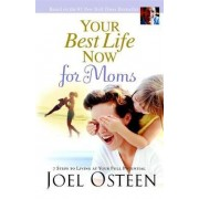 Your Best Life Now for Moms by Joel Osteen