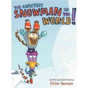 The Greatest Snowman in the World! by Peter Hannan