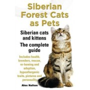 Siberian Forest Cats as Pets. Siberian cats and kittens. Complete Guide Includes health, breeders, rescue, re-homing and adoption, hypoallergenic traits, pictures & personality by Alex Halton