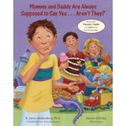 Mommy and Daddy Are Always Supposed to Say Yes-- Aren't They? by B Annye Rothenberg