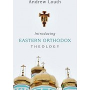Introducing Eastern Orthodox Theology by Professor of Patristic and Byzantine Studies Andrew Louth