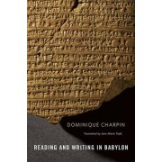 Reading and Writing in Babylon by Dominique Charpin