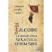 Talcuire la rugaciunea Sfantului Efrem Sirul - Serafim Alexiev