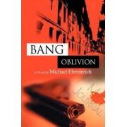 Bang Oblivion by Michael Ehrenreich