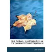 de La Division Du Travail Social Tude Sur L'Organisation Des Soci T?'s Sup Rieures by Emile Durkheim