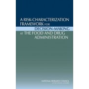 A Risk-Characterization Framework for Decision-Making at the Food and Drug Administration by Phase II Committee on Ranking FDA Product Categories Based on Health Consequences