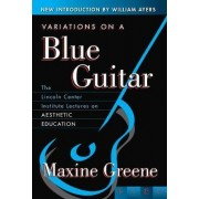 Variations on a Blue Guitar by Maxine Greene