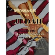 Message to Judah: Making Sense of the Black American Experience from a Biblical Perspective