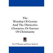 The Worship of Genius and the Distinctive Character, or Essence of Christianity by Carl Ullmann