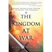 The Kingdom at War: Using Intercessory Prayer to Dispel the Darkness