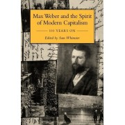 Max Weber and the Spirit of Modern Capitalism - 100 Years on by Sam Whimster