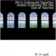 Dirr's Colloquial Egyptian Arabic Grammar for the Use of Tourists by W H Lyall