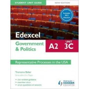 Edexcel A2 Government & Politics Student Unit Guide New Edition: Unit 3C Updated: Representative Processes in the USA by Tremaine Baker