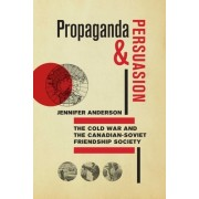 Propaganda and Persuasion: The Cold War and the Canadian-Soviet Friendship Society