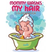 Mommy Washes My Hair Coloring Book by Bobo's Children Activity Books