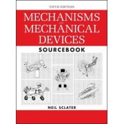 Mechanisms and Mechanical Devices Sourcebook by Neil Sclater