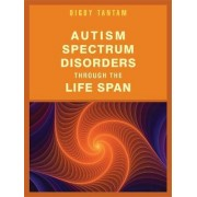 Autism Spectrum Disorders Through the Life Span by Digby Tantam