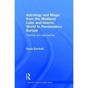 Astrology and Magic from the Medieval Islamic World to Renaissance Europe by Paola Zambelli