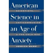 American Science in an Age of Anxiety by Jessica Wang