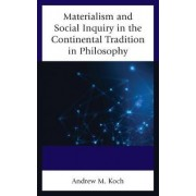 Materialism and Social Inquiry in the Continental Tradition in Philosophy by Andrew M. Koch