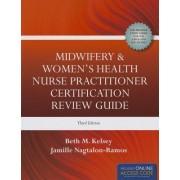Midwifery & Women's Health Nurse Practitioner Certification Review Guide by Beth M. Kelsey