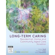 Long Term Caring: Residential, Home, & Community Aged Care 3rd edition by Scott