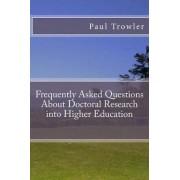 Frequently Asked Questions about Doctoral Research Into Higher Education by Prof Paul Richard Trowler
