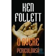 O avere periculoasa - Ken Follett