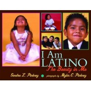 I Am Latino: The Beauty in Me by Myles Pinkney