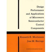 Design Performance and Applications of Microwave Semiconductor Control Components by Kenneth E. Mortenson