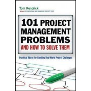 101 Project Management Problems and How to Solve Them by Tom Kendrick