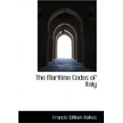 The Maritime Codes of Italy by Francis William Raikes