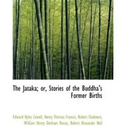 The Jataka; Or, Stories of the Buddha's Former Births by Edward Byles Cowell