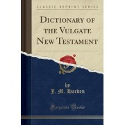 Dictionary of the Vulgate New Testament (Classic Reprint) by J M Harden