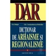 Dictionar de arhaisme si regionalisme vol. I II - Gh. Bulgar Gh.Constantinescu-Dobridor