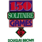 150 Solitaire Games by Douglas Brown