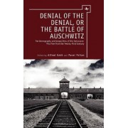 Denial of the Denial, or the Battle of Auschwitz by Alfred Kokh